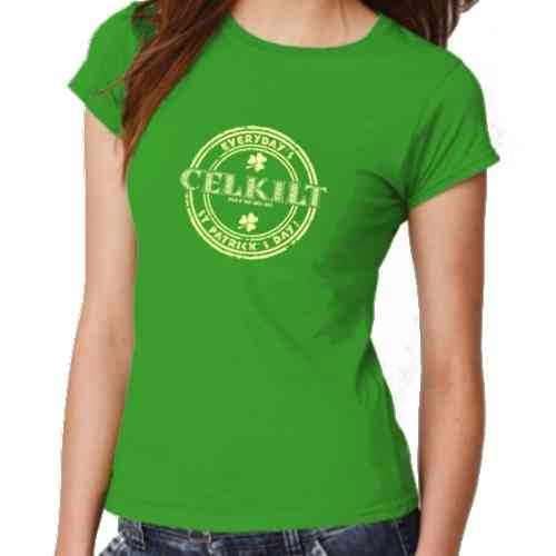 "IRISH GREEN T SHIRT FOR WOMEN ""EVERYDAY'S ST PATRICK'S DAY ! "" CELKILT"