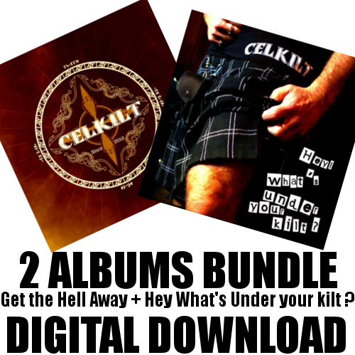"CELKILT PACK 2 ALBUMS EN TELECHARGEMENT ""Get The Hell Away + Hey What's Under your Kilt ?""mp3 256 K"
